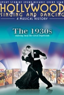 Hollywood Singing and Dancing: A Musical History - The 1930s: Dancing Away the Great Depression (2009) cover